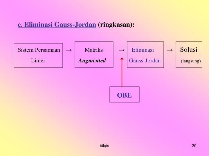 c. Eliminasi Gauss-Jordan