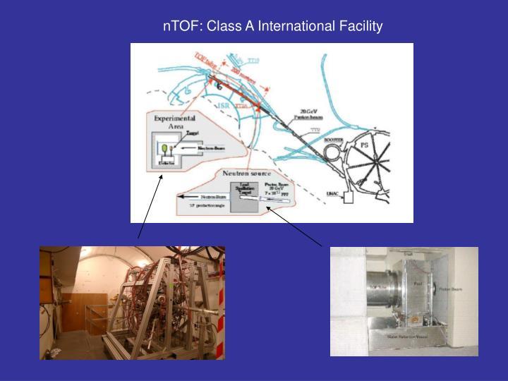 nTOF: Class A International Facility