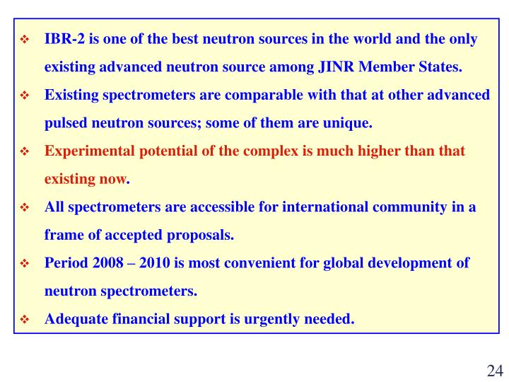 IBR-2 is one of the best neutron sources in the world and the only existing advanced neutron source among JINR Member States.