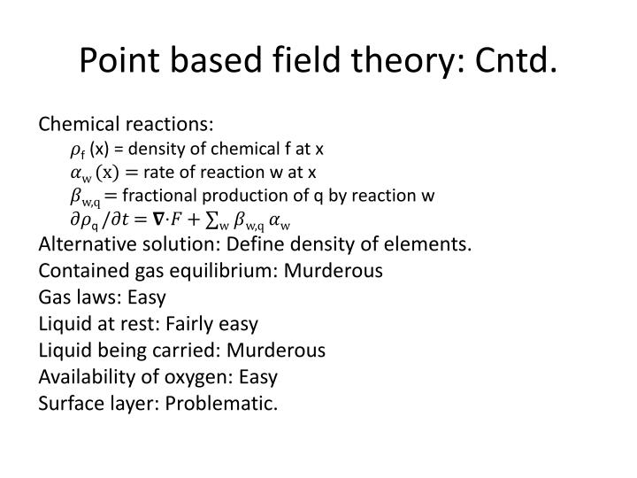 Point based field theory: Cntd.