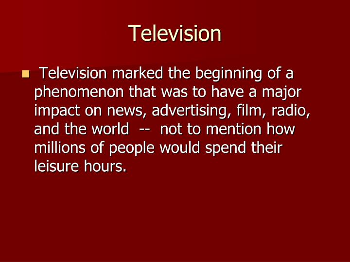 a discussion on the impact of technology on the role of television As recently as 1950, when television was becoming a popular form of entertainment, media psychologists became concerned about children and their enthusiasm of television viewing and the impact, if any, on their reading skills.