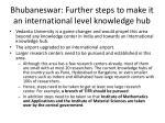 bhubaneswar further steps to make it an international level knowledge hub
