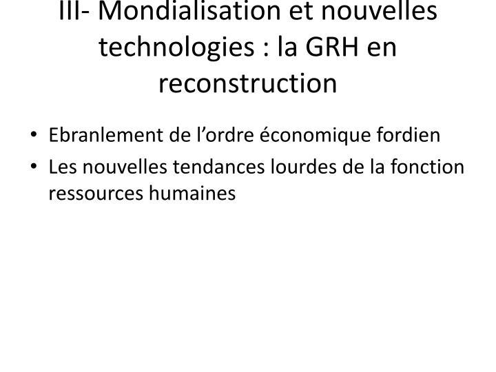 III- Mondialisation et nouvelles technologies : la GRH en reconstruction