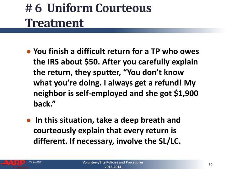 # 6  Uniform Courteous Treatment