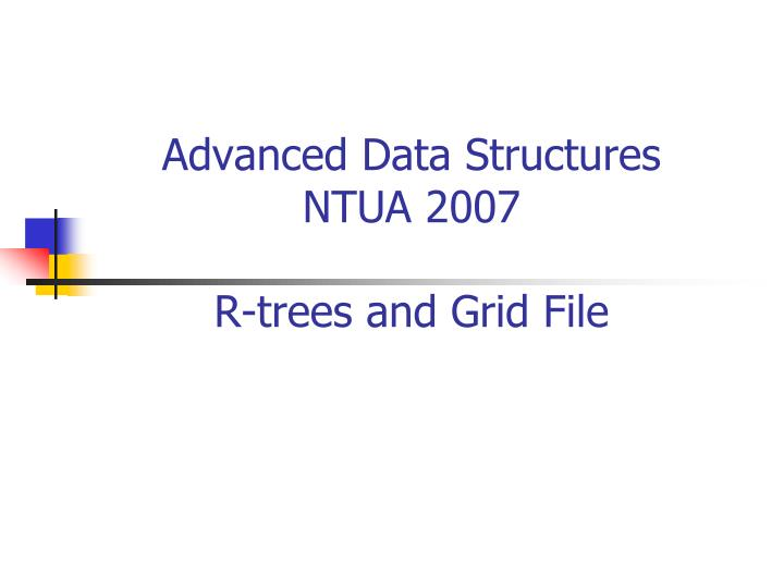 Advanced data structures ntua 2007 r trees and grid file