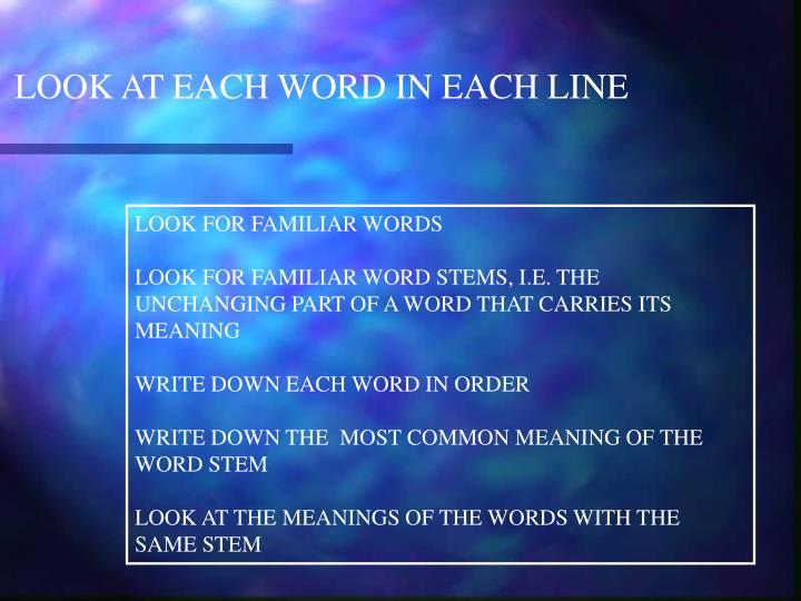 LOOK AT EACH WORD IN EACH LINE