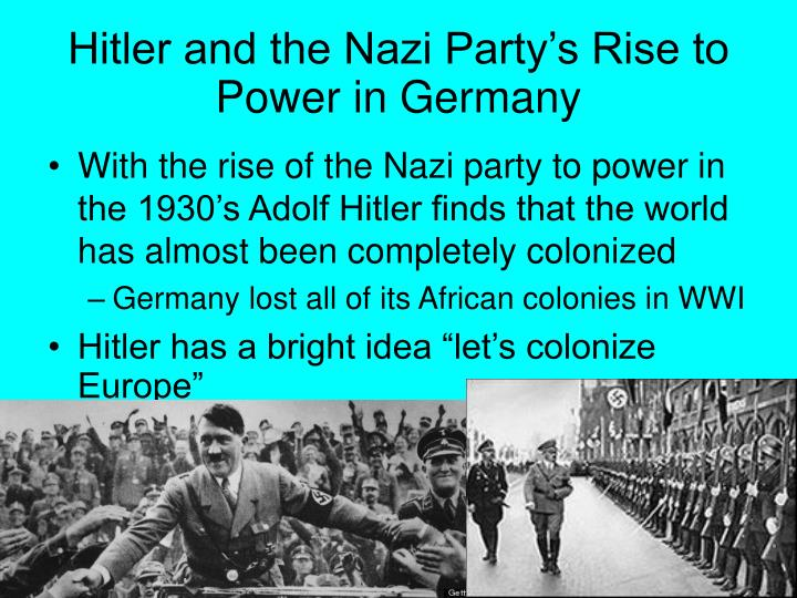 the rise of hitlers nazi party to power The actions of president hindenburg were the most important reason why hitler came to power in 1933 discuss from 1928 to 1932, the nazi party went from 12 seats in the reichstag to 230.