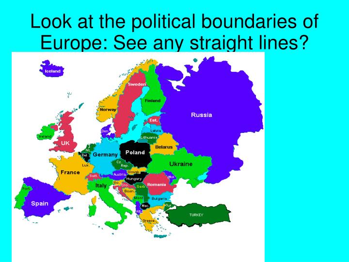 Look at the political boundaries of Europe: See any straight lines?