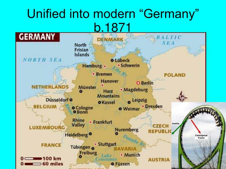 "Unified into modern ""Germany"" b.1871"