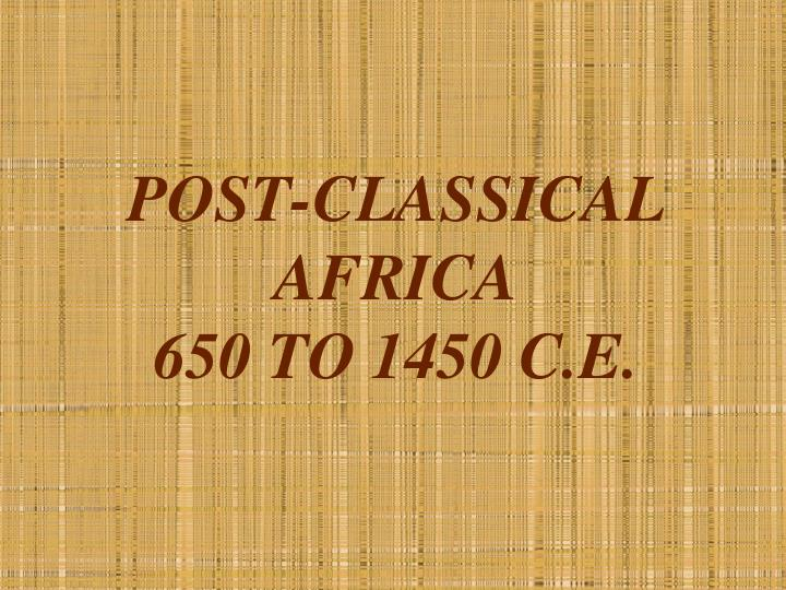 post classical africa 650 to 1450 c e n.