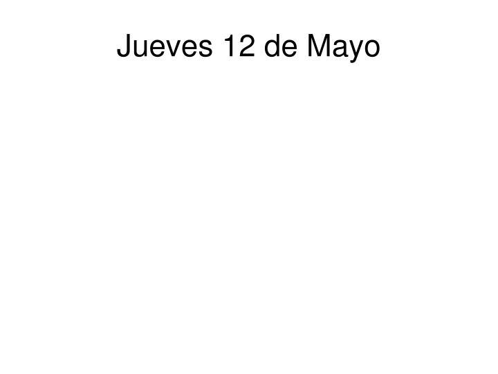 Jueves 12 de Mayo