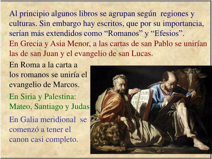 """Al principio algunos libros se agrupan según  regiones y culturas. Sin embargo hay escritos, que por su importancia, serían más extendidos como """"Romanos"""" y """"Efesios""""."""