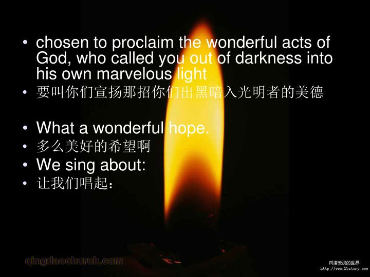 chosen to proclaim the wonderful acts of God, who called you out of darkness into his own marvelous light