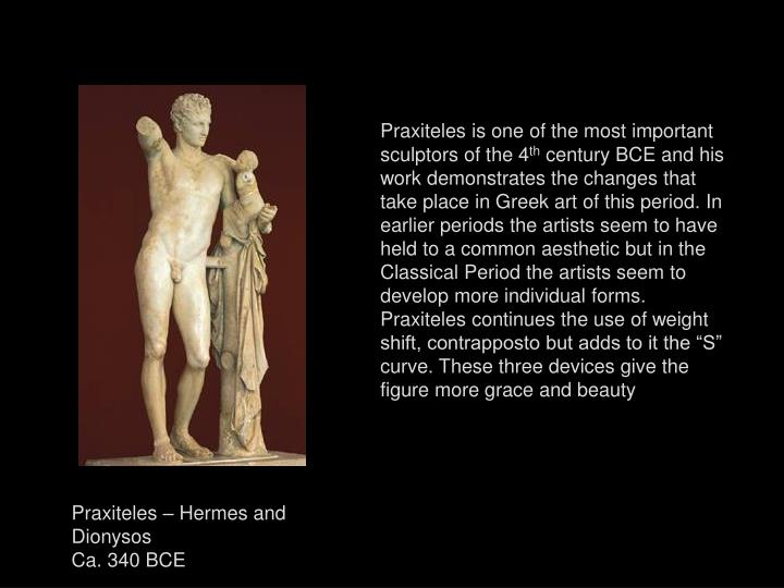 Praxiteles is one of the most important sculptors of the 4