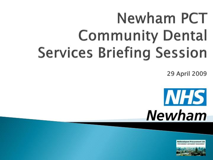 newham pct community dental services briefing session n.
