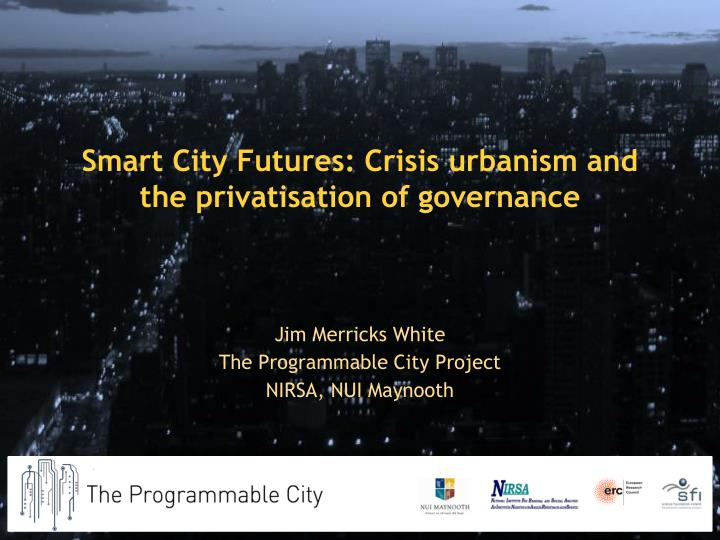 smart city futures crisis urbanism and the privatisation of governance n.