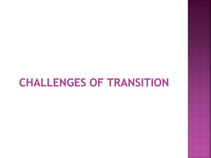 Challenges of Transition