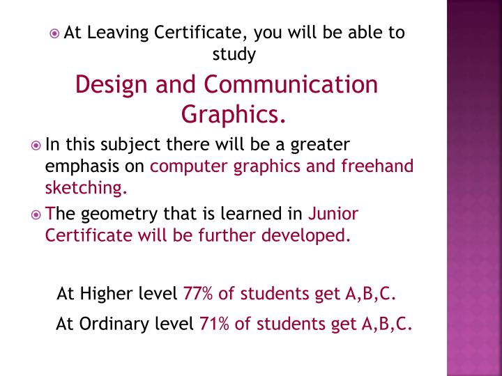 At Leaving Certificate, you will be able to study
