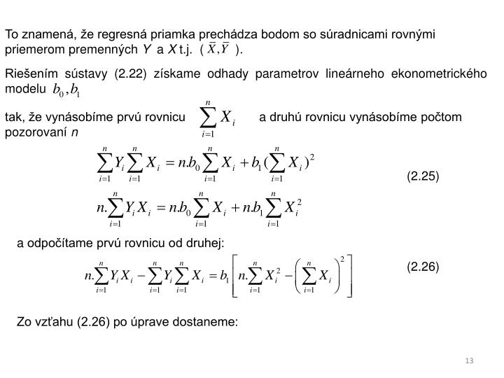To znamená, že regresná priamka prechádza bodom so súradnicami rovnými priemerom premenných
