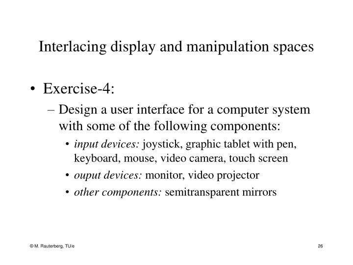 Interlacing display and manipulation spaces
