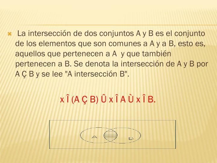 La intersección de dos conjuntos A y B es el conjunto de los elementos que son comunes a