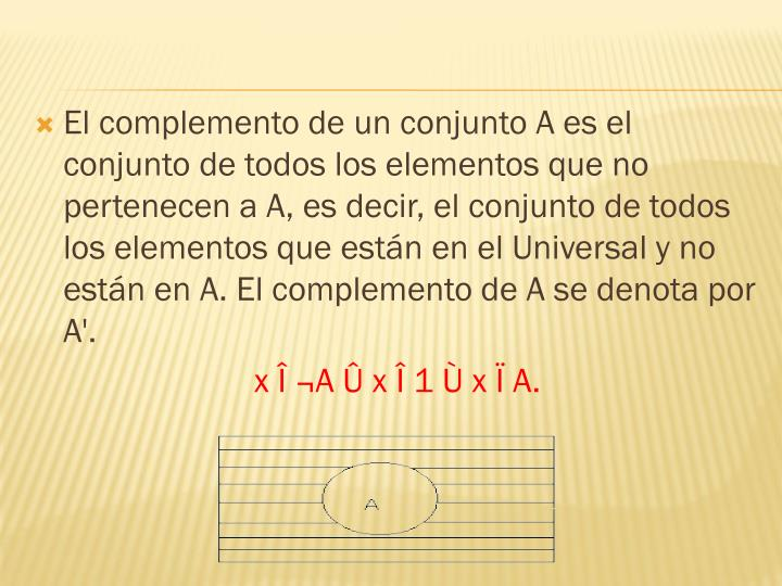 El complemento de un conjunto A es el conjunto de todos los elementos que no pertenecen a