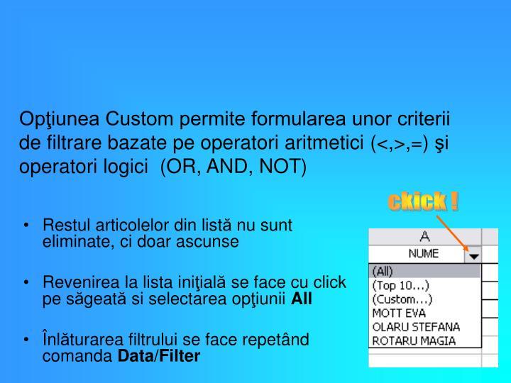 Opţiunea Custom permite formularea unor criterii de filtrare bazate pe operatori aritmetici