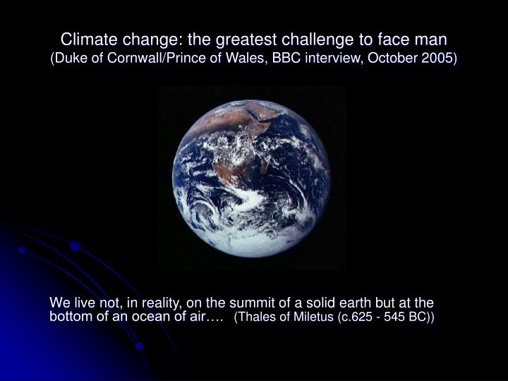Climate change: the greatest challenge to face man