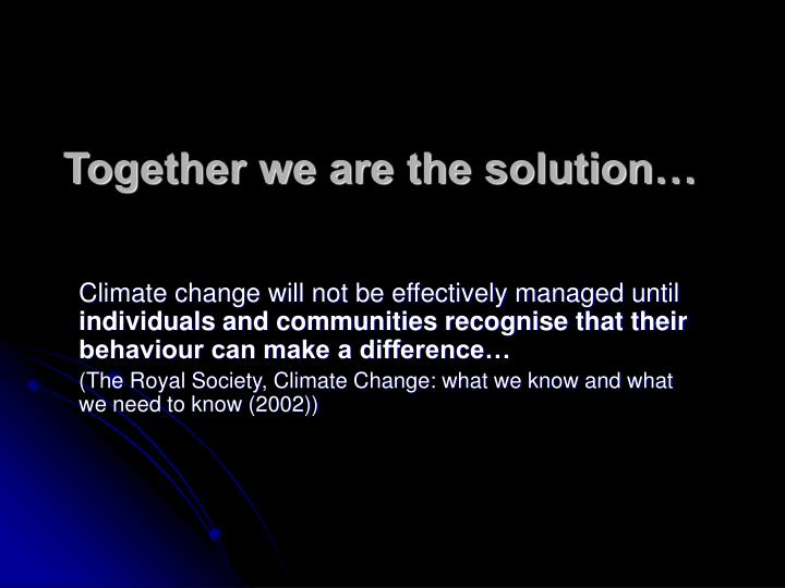 Together we are the solution…