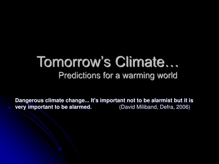 Tomorrow s climate predictions for a warming world