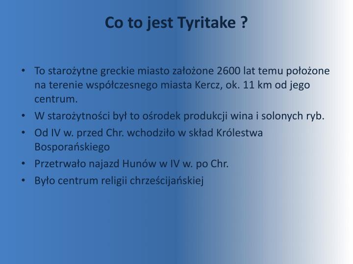 Co to jest Tyritake ?