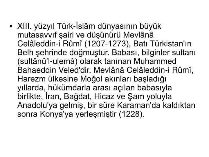 XIII. yüzyıl Türk-İslâm dünyasının büyük mutasavvıf şairi ve düşünürü Mevlânâ Cel...