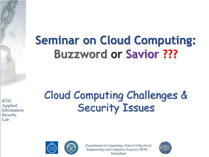 seminar on cloud computing buzzword or savior cloud computing challenges security issues n.