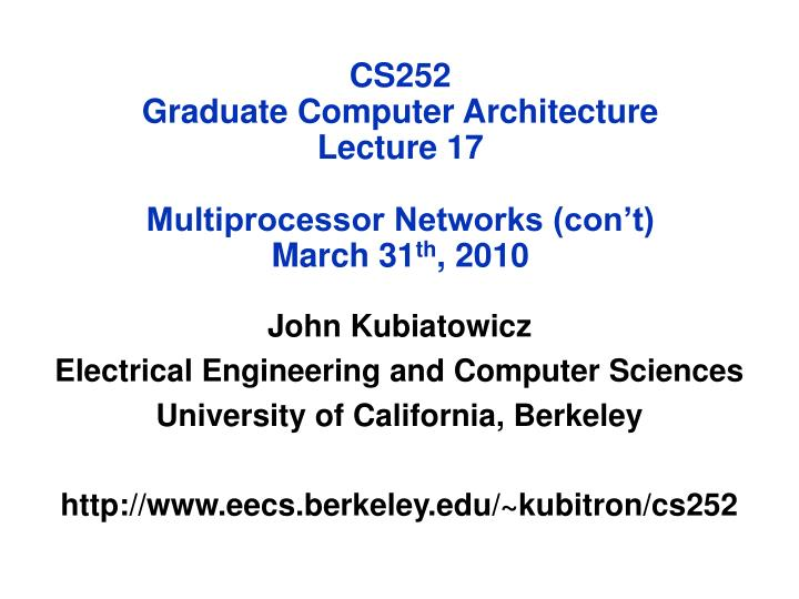 cs252 graduate computer architecture lecture 17 multiprocessor networks con t march 31 th 2010 n.