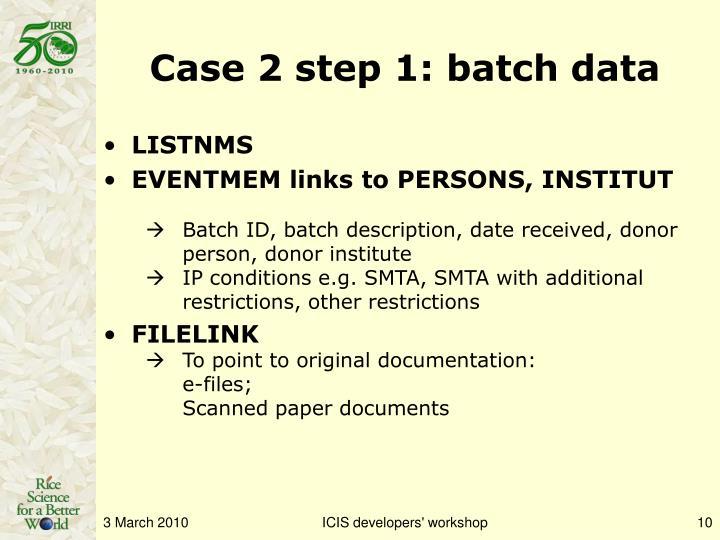 Case 2 step 1: batch data