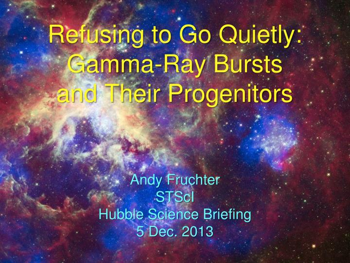 refusing to go quietly gamma ray bursts and their progenitors n.