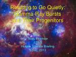 refusing to go quietly gamma ray bursts and their progenitors
