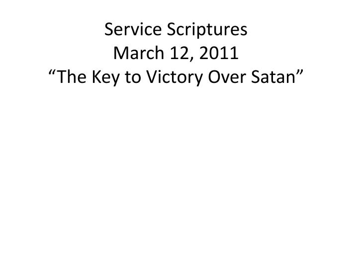 """PPT - Service Scriptures March 12, 2011 """"The Key to Victory Over"""