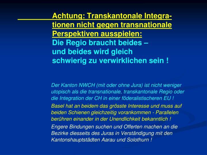 Achtung: Transkantonale Integra-tionen nicht gegen transnationale Perspektiven ausspielen: