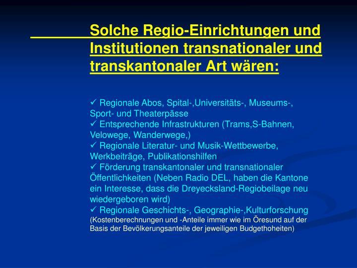 Solche Regio-Einrichtungen und Institutionen transnationaler und transkantonaler Art wären: