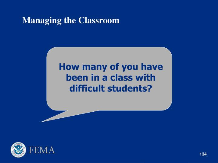 How many of you have been in a class with difficult students?