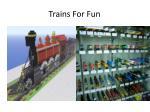 trains for fun