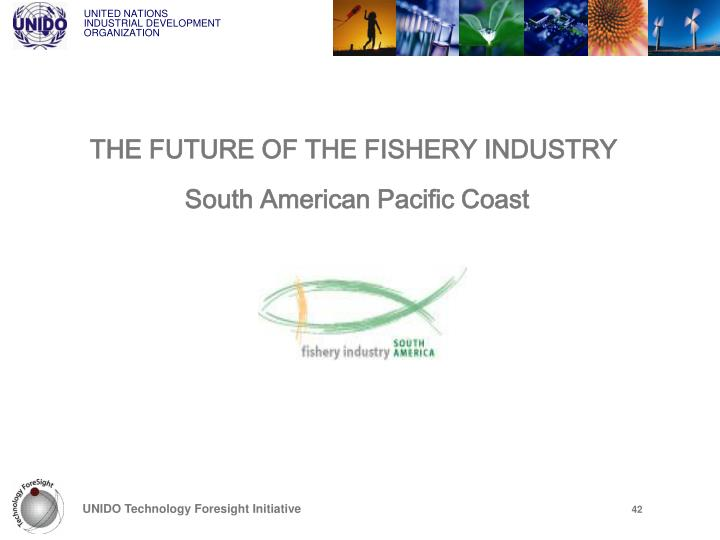 THE FUTURE OF THE FISHERY INDUSTRY