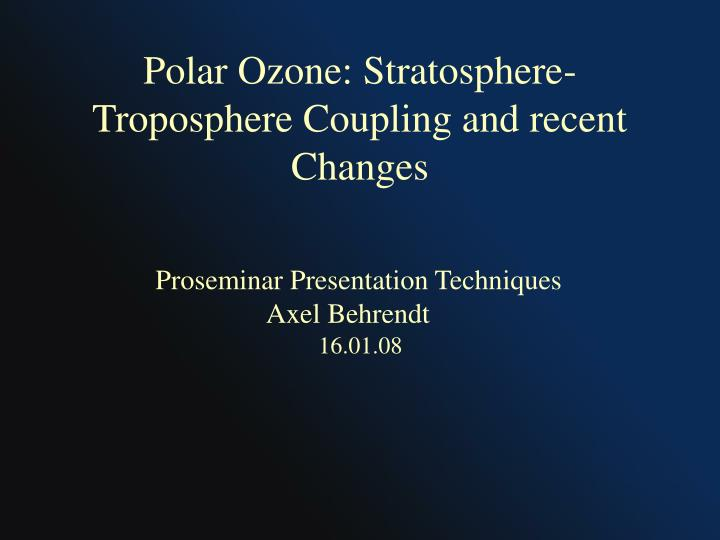 polar ozone stratosphere troposphere coupling and recent changes n.