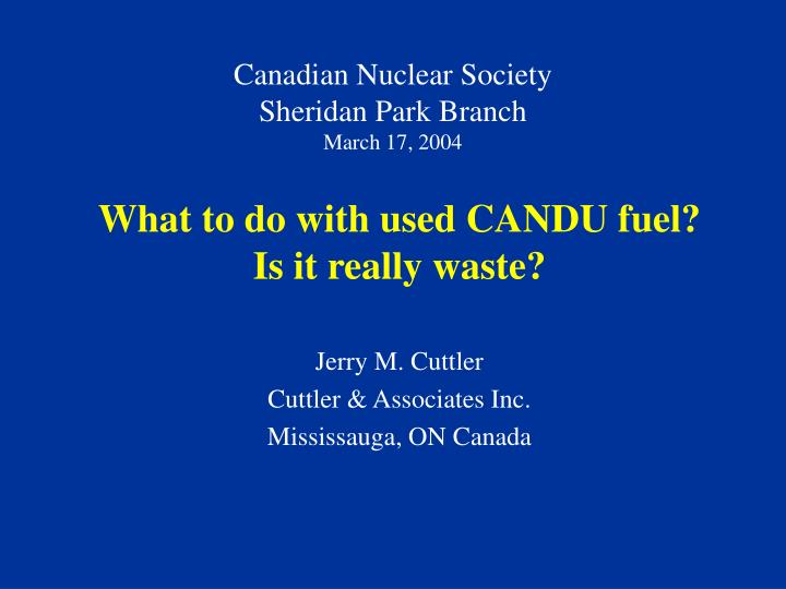 Canadian nuclear society sheridan park branch march 17 2004