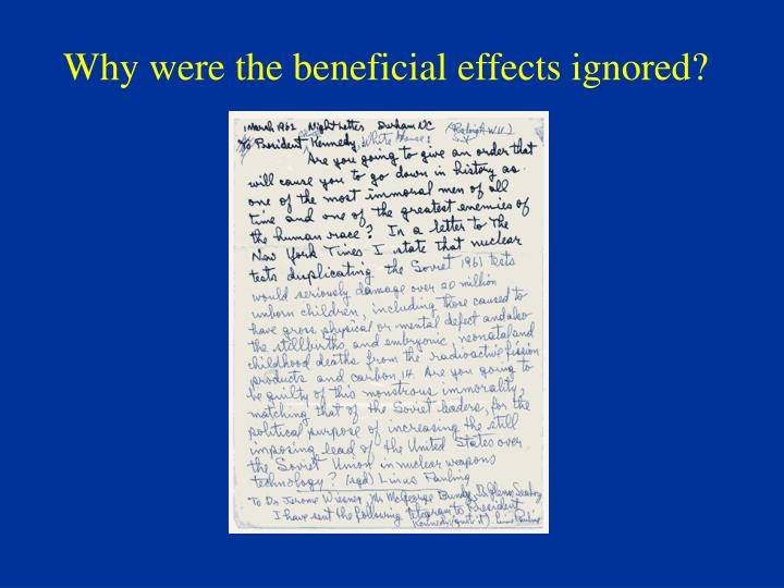 Why were the beneficial effects ignored?