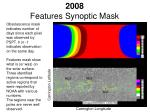 2008 features synoptic mask
