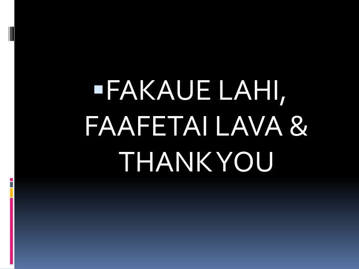 FAKAUE LAHI, FAAFETAI LAVA & THANK YOU