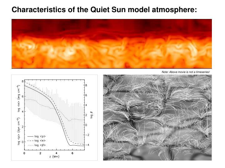 Characteristics of the Quiet Sun model atmosphere: