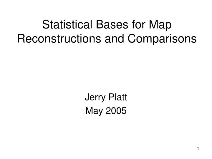 Statistical bases for map reconstructions and comparisons